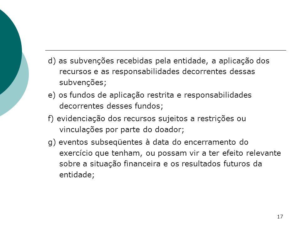 d) as subvenções recebidas pela entidade, a aplicação dos recursos e as responsabilidades decorrentes dessas subvenções;