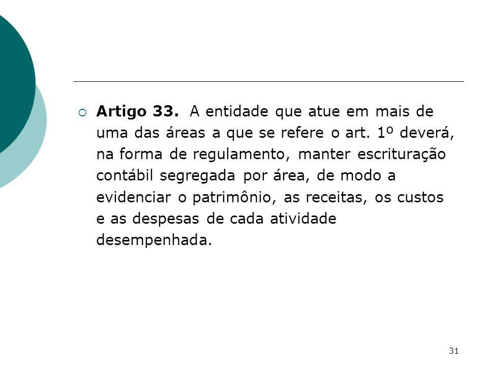Artigo 33. A entidade que atue em mais de uma das áreas a que se refere o art.