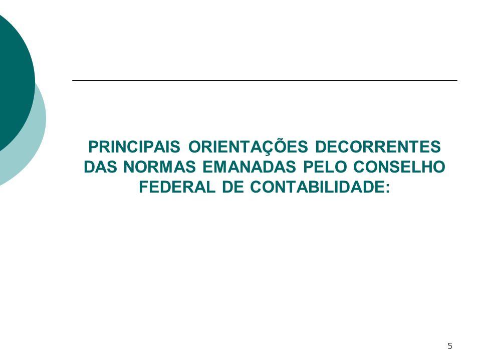 PRINCIPAIS ORIENTAÇÕES DECORRENTES DAS NORMAS EMANADAS PELO CONSELHO FEDERAL DE CONTABILIDADE: