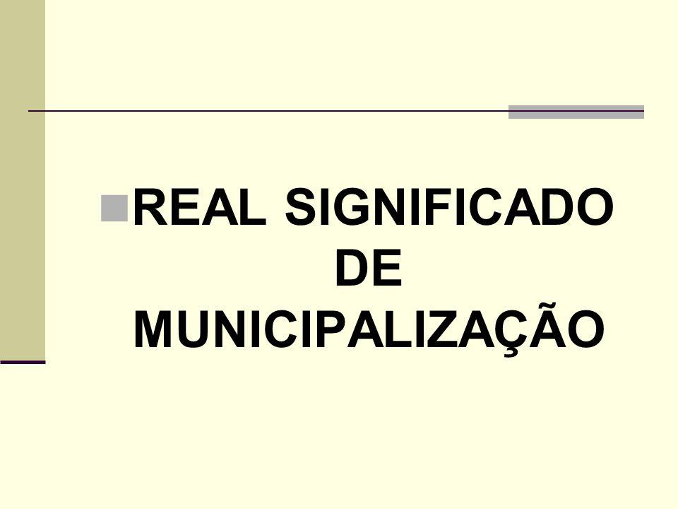 REAL SIGNIFICADO DE MUNICIPALIZAÇÃO