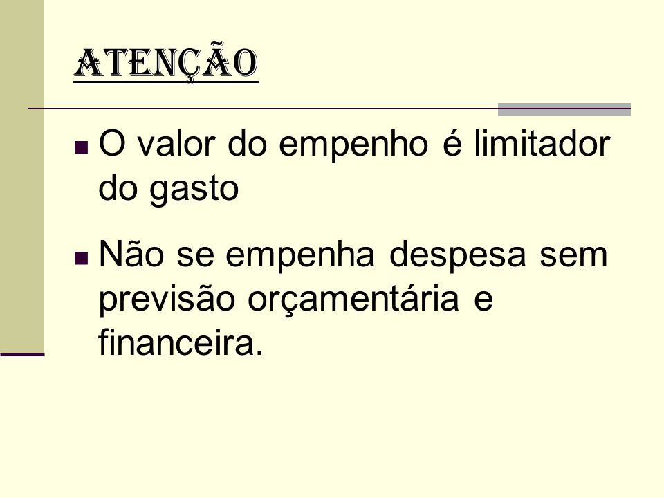 ATENÇÃO O valor do empenho é limitador do gasto