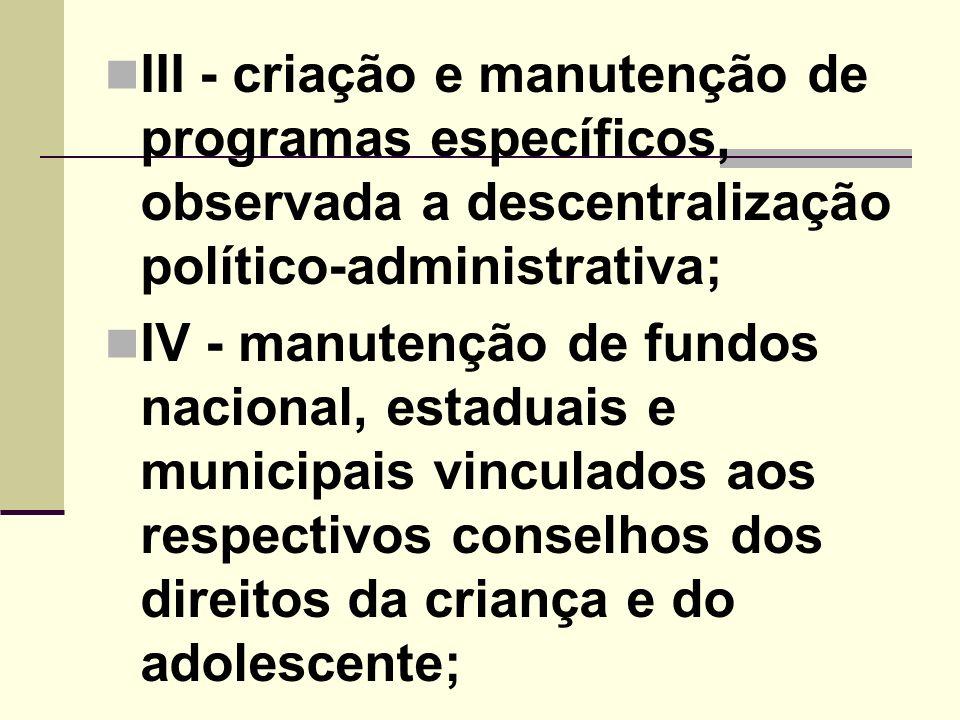 III - criação e manutenção de programas específicos, observada a descentralização político-administrativa;