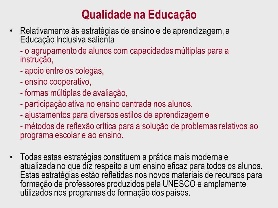 Qualidade na Educação Relativamente às estratégias de ensino e de aprendizagem, a Educação Inclusiva salienta.