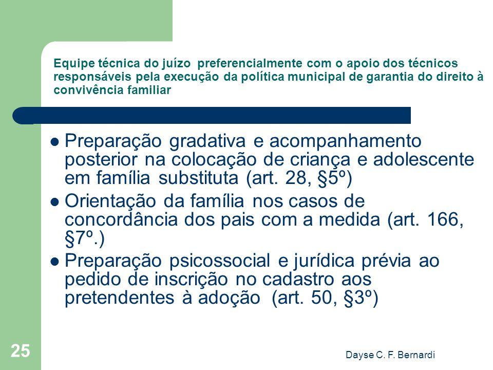Equipe técnica do juízo preferencialmente com o apoio dos técnicos responsáveis pela execução da política municipal de garantia do direito à convivência familiar