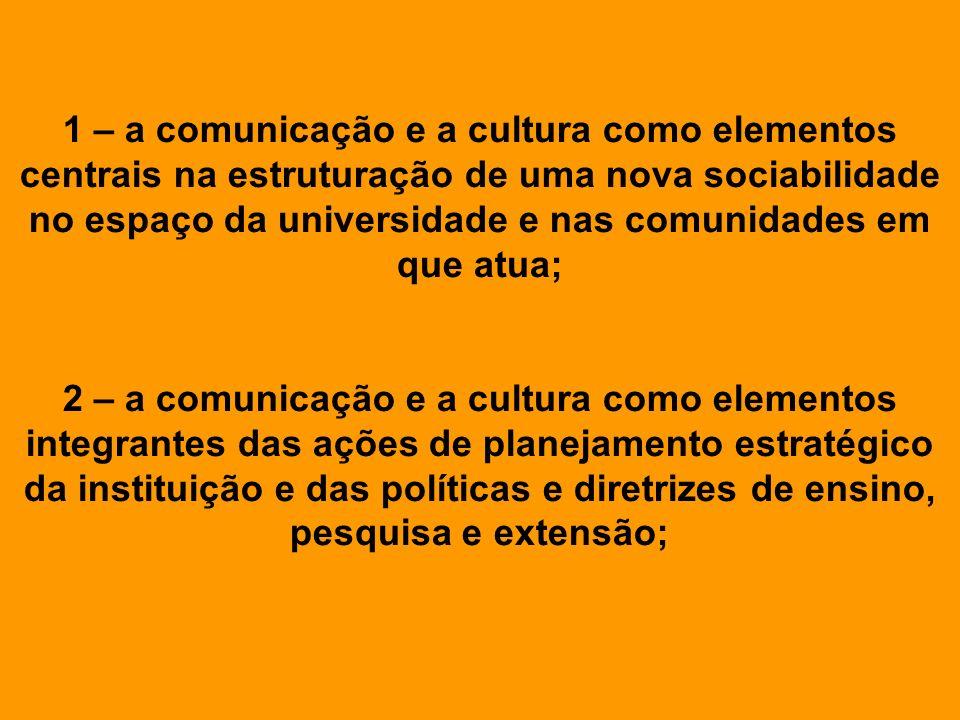1 – a comunicação e a cultura como elementos centrais na estruturação de uma nova sociabilidade no espaço da universidade e nas comunidades em que atua;