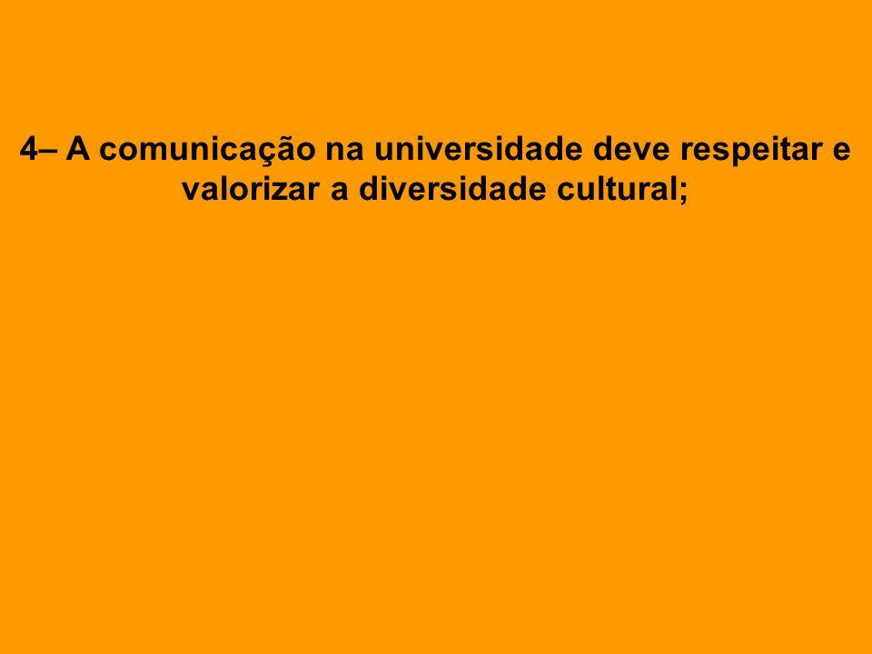4– A comunicação na universidade deve respeitar e valorizar a diversidade cultural;