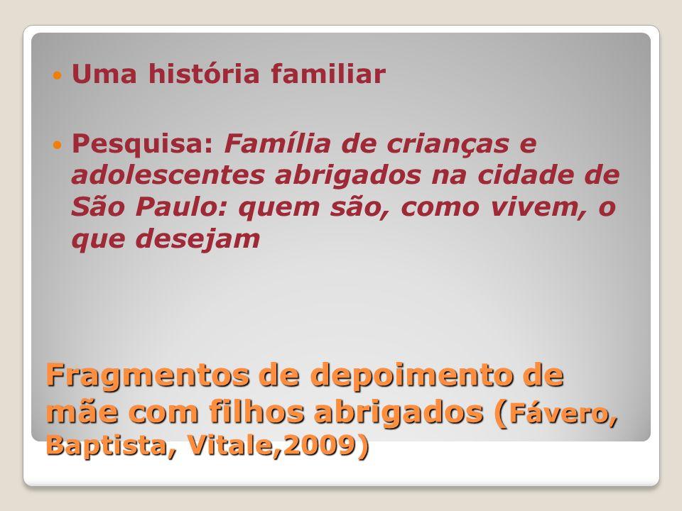 Uma história familiar Pesquisa: Família de crianças e adolescentes abrigados na cidade de São Paulo: quem são, como vivem, o que desejam.