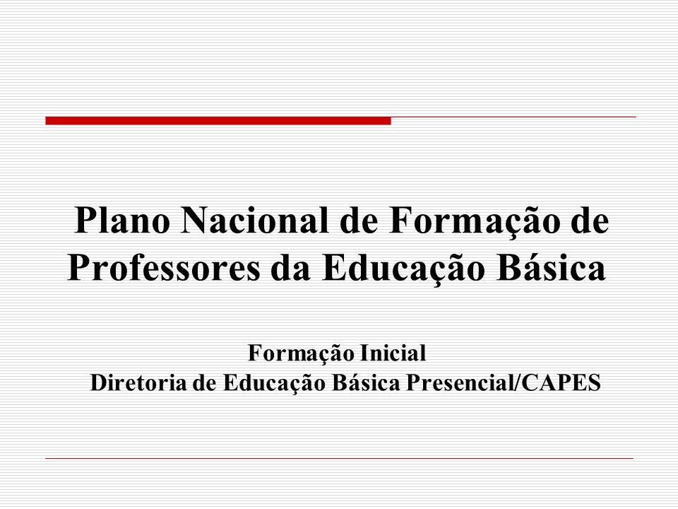 Plano Nacional de Formação de Professores da Educação Básica Formação Inicial Diretoria de Educação Básica Presencial/CAPES