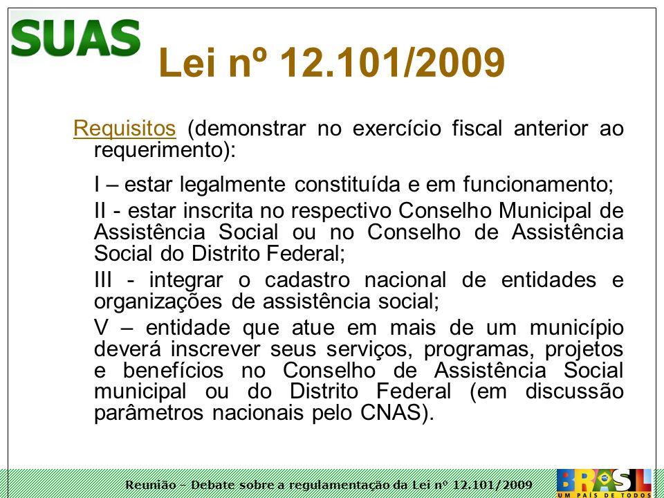 Lei nº 12.101/2009Requisitos (demonstrar no exercício fiscal anterior ao requerimento): I – estar legalmente constituída e em funcionamento;