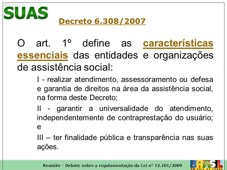 Decreto 6.308/2007O art. 1º define as características essenciais das entidades e organizações de assistência social:
