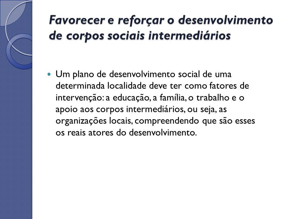 Favorecer e reforçar o desenvolvimento de corpos sociais intermediários