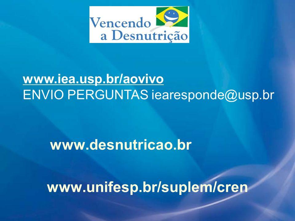 www.desnutricao.br www.unifesp.br/suplem/cren www.iea.usp.br/aovivo