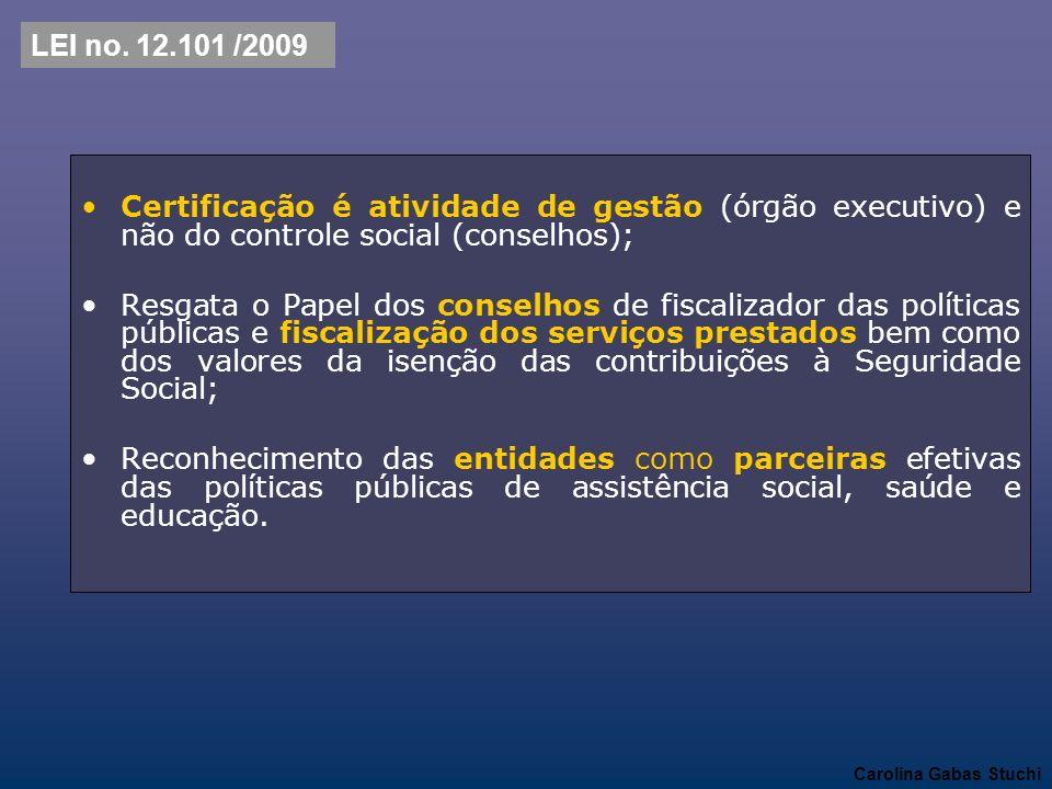 LEI no. 12.101 /2009Certificação é atividade de gestão (órgão executivo) e não do controle social (conselhos);
