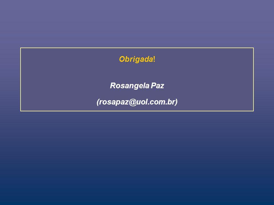 Obrigada! Rosangela Paz (rosapaz@uol.com.br)