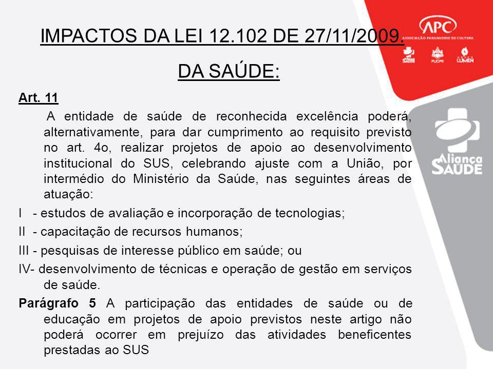 IMPACTOS DA LEI 12.102 DE 27/11/2009. DA SAÚDE: Art. 11