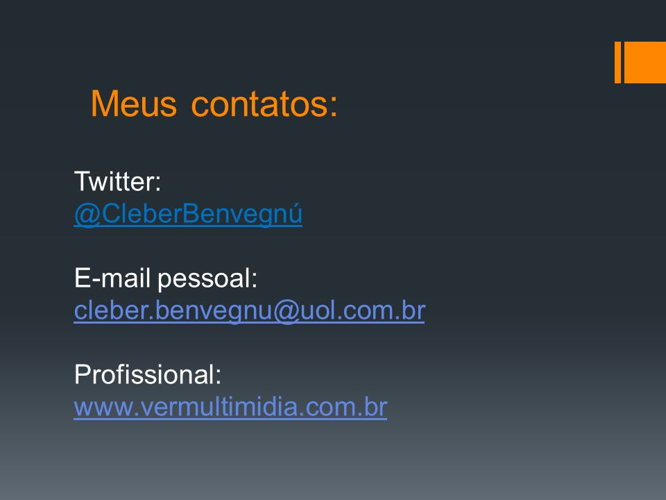 Meus contatos: Twitter: @CleberBenvegnú