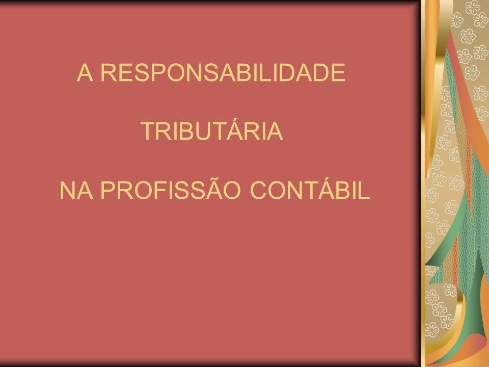 A RESPONSABILIDADE TRIBUTÁRIA NA PROFISSÃO CONTÁBIL