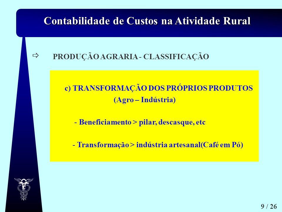 PRODUÇÃO AGRARIA - CLASSIFICAÇÃO. c) TRANSFORMAÇÃO DOS PRÓPRIOS PRODUTOS. (Agro – Indústria) - Beneficiamento > pilar, descasque, etc.