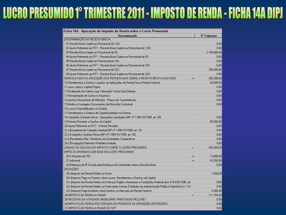 LUCRO PRESUMIDO 1° TRIMESTRE 2011 - IMPOSTO DE RENDA - FICHA 14A DIPJ