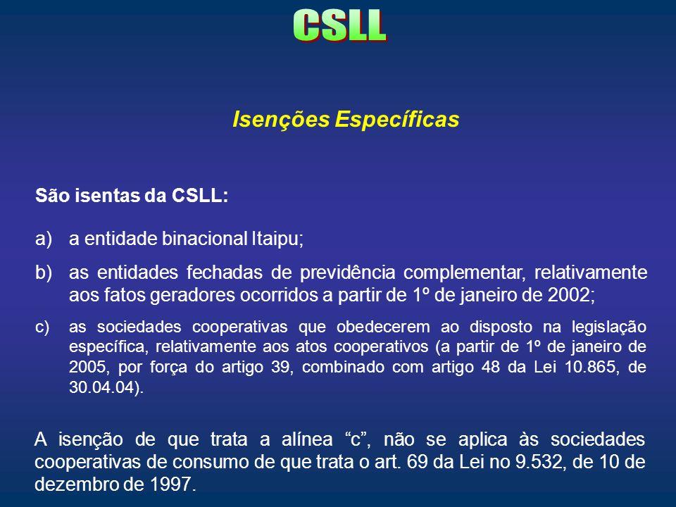 CSLL Isenções Específicas São isentas da CSLL: