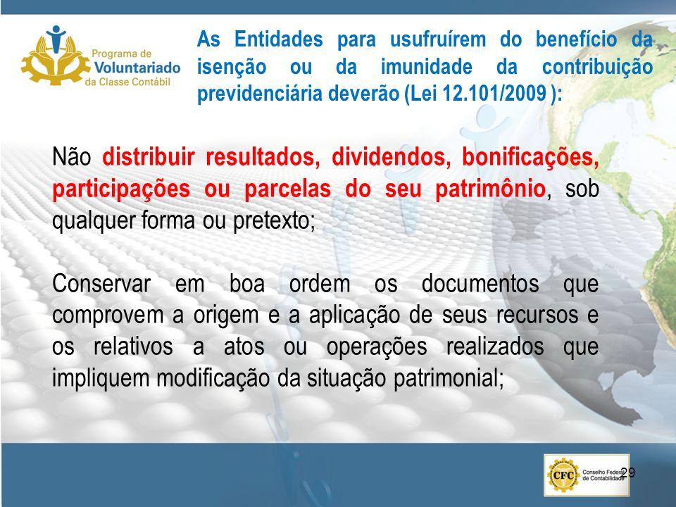 As Entidades para usufruírem do benefício da isenção ou da imunidade da contribuição previdenciária deverão (Lei 12.101/2009 ):
