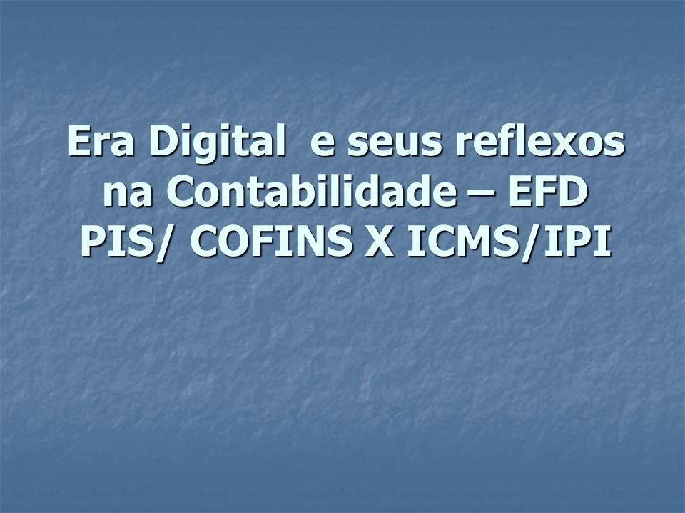 Era Digital e seus reflexos na Contabilidade – EFD PIS/ COFINS X ICMS/IPI