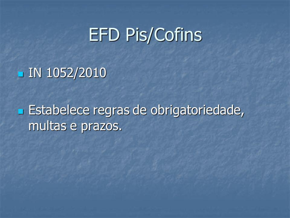 EFD Pis/Cofins IN 1052/2010 Estabelece regras de obrigatoriedade, multas e prazos.