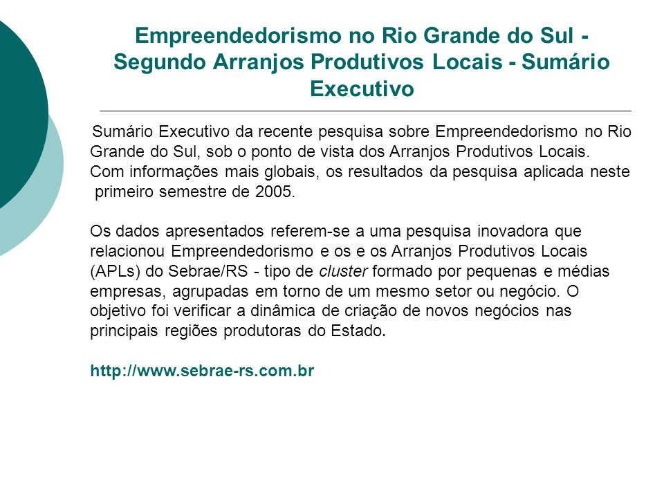 Empreendedorismo no Rio Grande do Sul - Segundo Arranjos Produtivos Locais - Sumário Executivo Sumário Executivo da recente pesquisa sobre Empreendedorismo no Rio