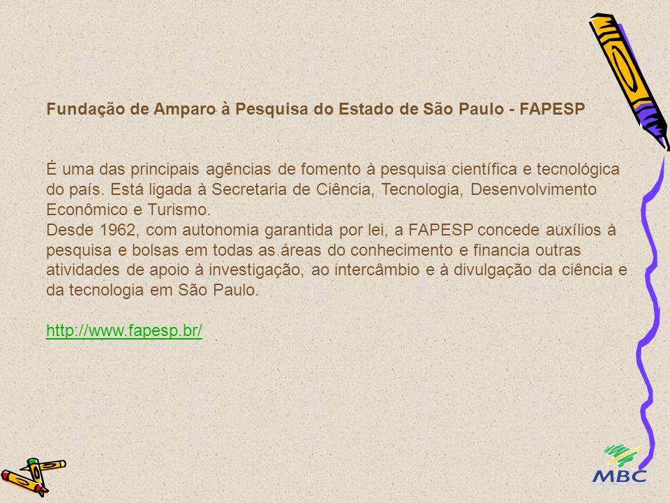 Fundação de Amparo à Pesquisa do Estado de São Paulo - FAPESP É uma das principais agências de fomento à pesquisa científica e tecnológica do país.