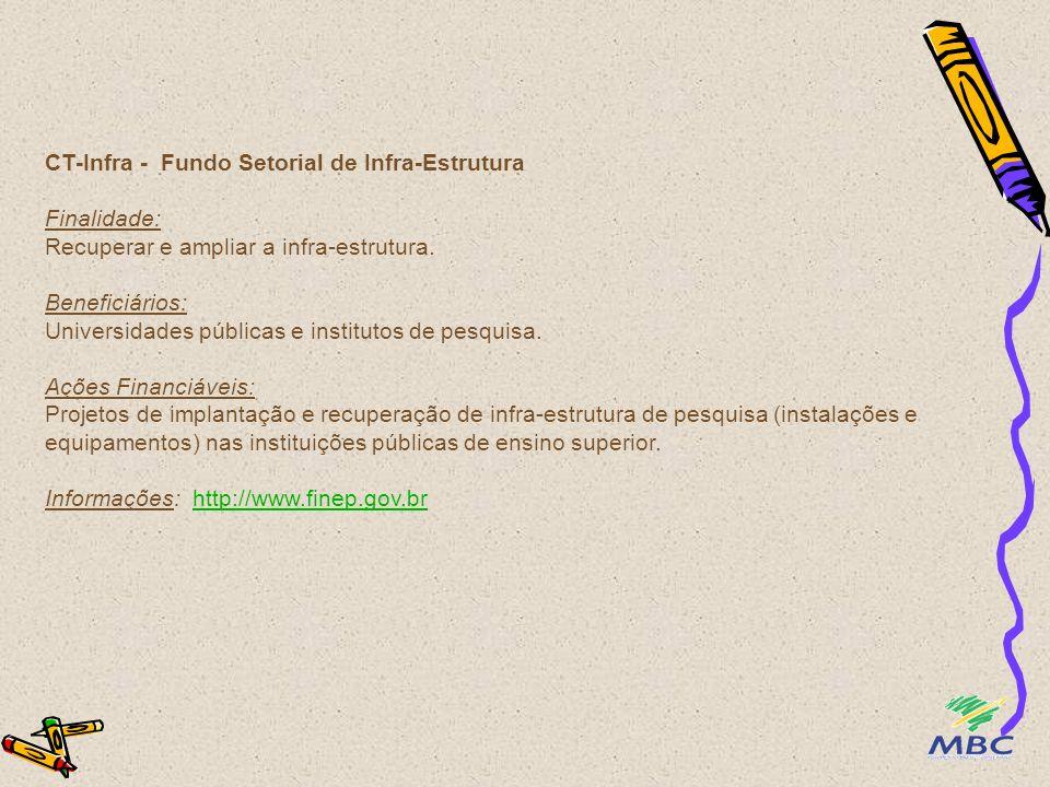 CT-Infra - Fundo Setorial de Infra-Estrutura Finalidade: Recuperar e ampliar a infra-estrutura.