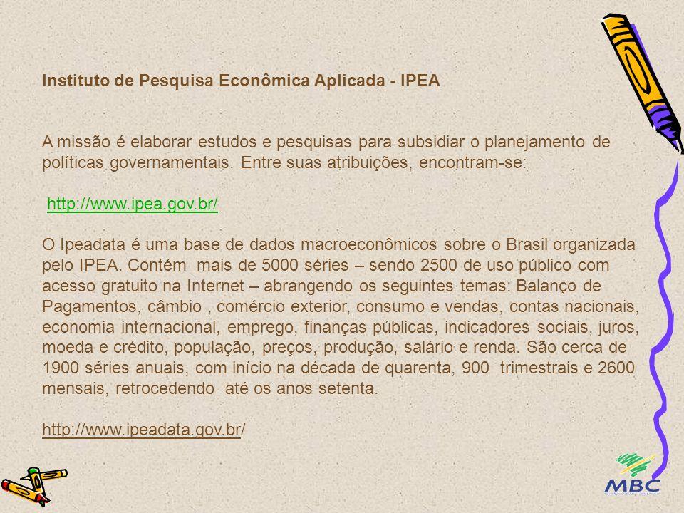 Instituto de Pesquisa Econômica Aplicada - IPEA A missão é elaborar estudos e pesquisas para subsidiar o planejamento de políticas governamentais.