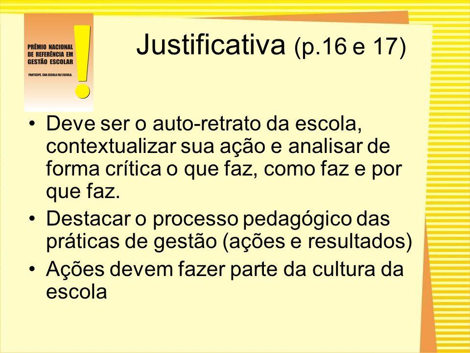 Justificativa (p.16 e 17) Deve ser o auto-retrato da escola, contextualizar sua ação e analisar de forma crítica o que faz, como faz e por que faz.