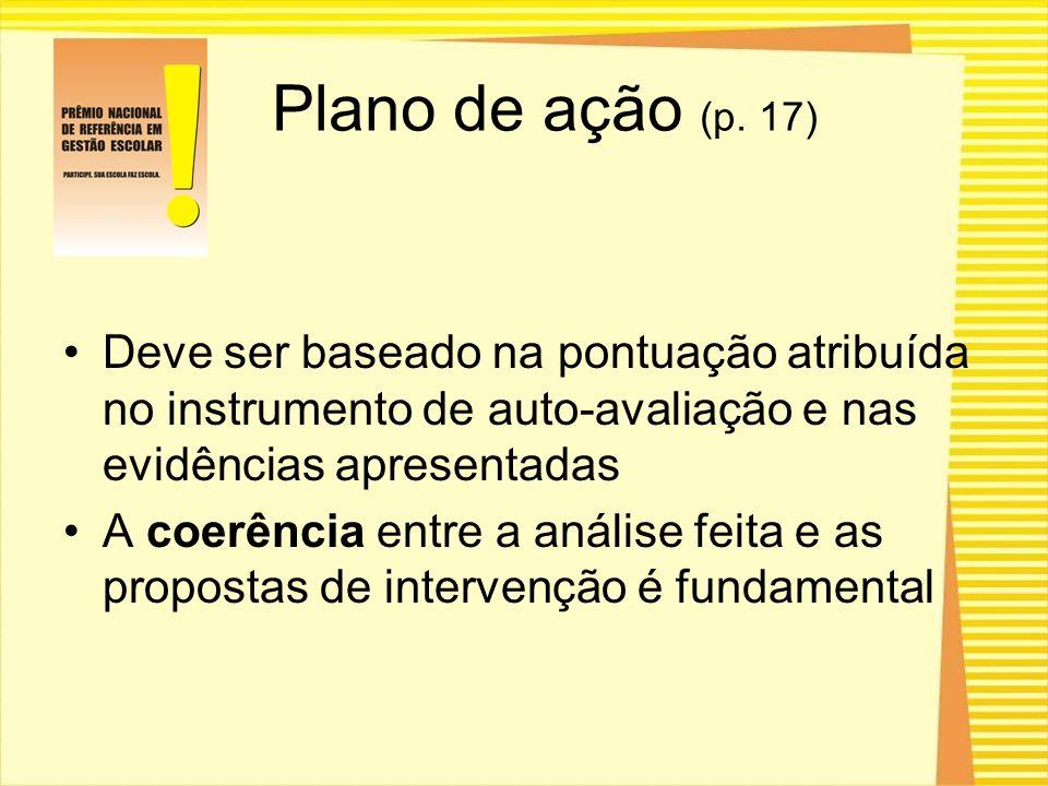 Plano de ação (p. 17) Deve ser baseado na pontuação atribuída no instrumento de auto-avaliação e nas evidências apresentadas.