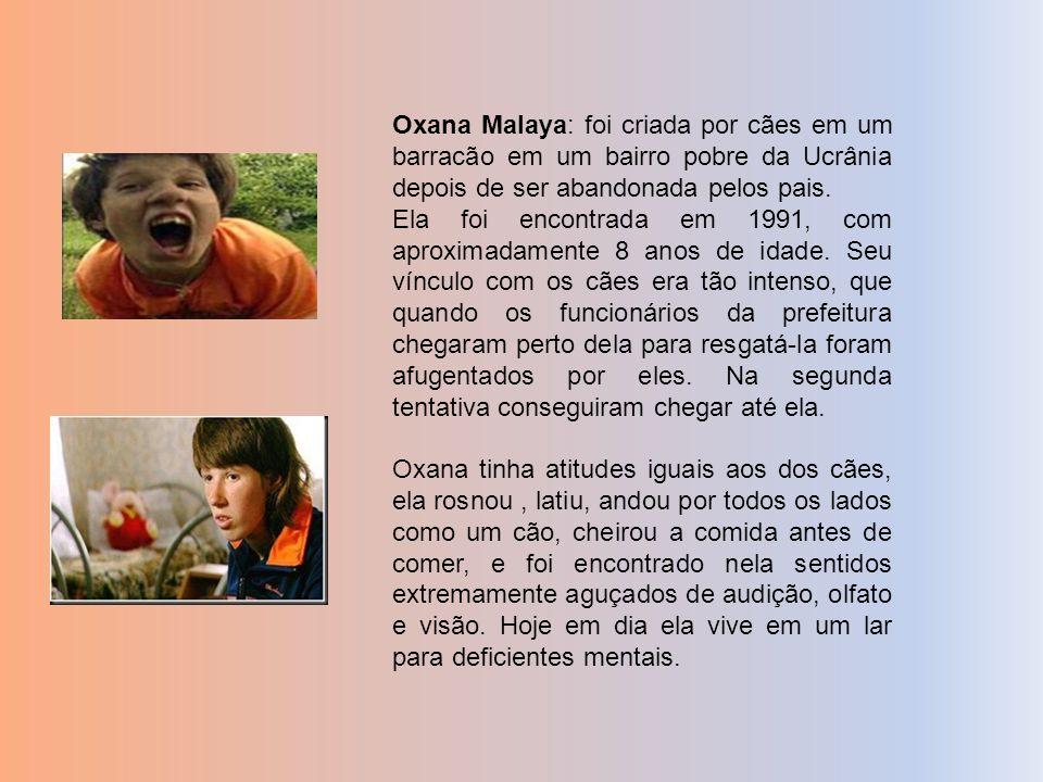Oxana Malaya: foi criada por cães em um barracão em um bairro pobre da Ucrânia depois de ser abandonada pelos pais.