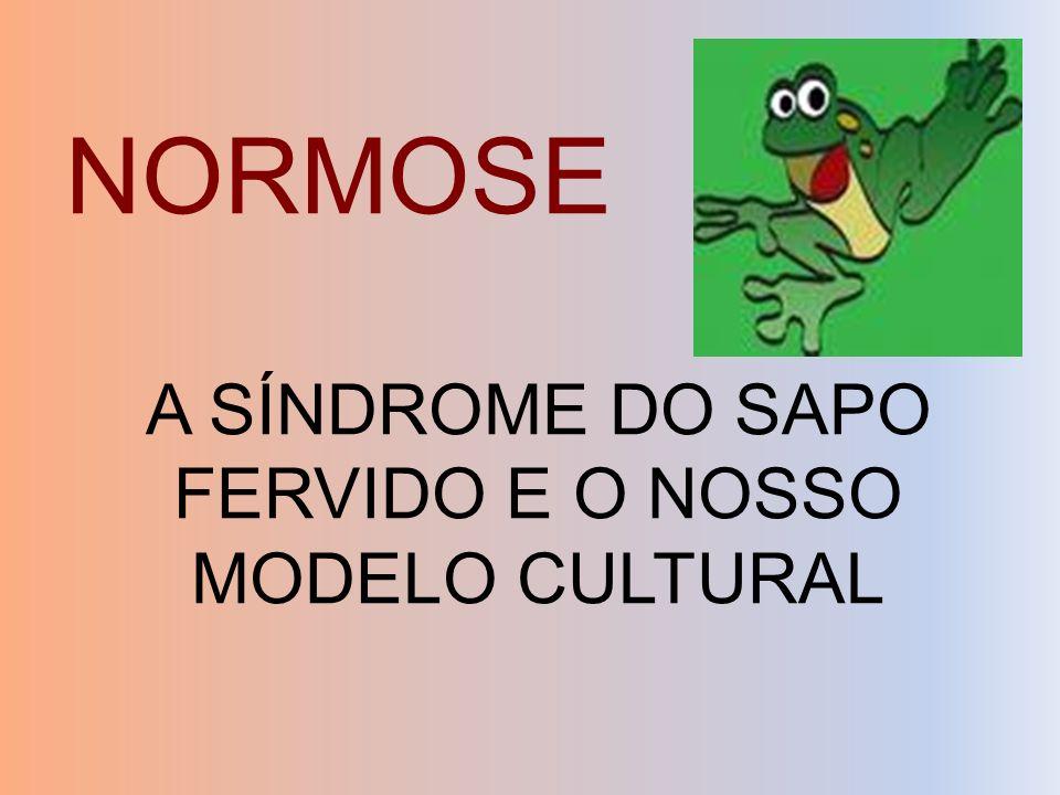 A SÍNDROME DO SAPO FERVIDO E O NOSSO MODELO CULTURAL