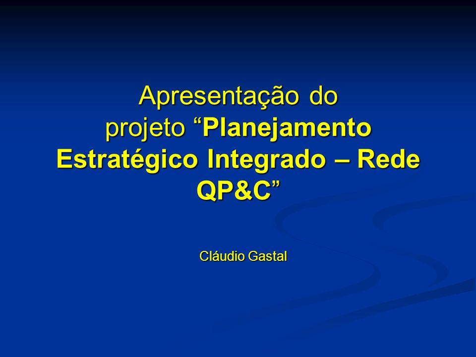 Apresentação do projeto Planejamento Estratégico Integrado – Rede QP&C