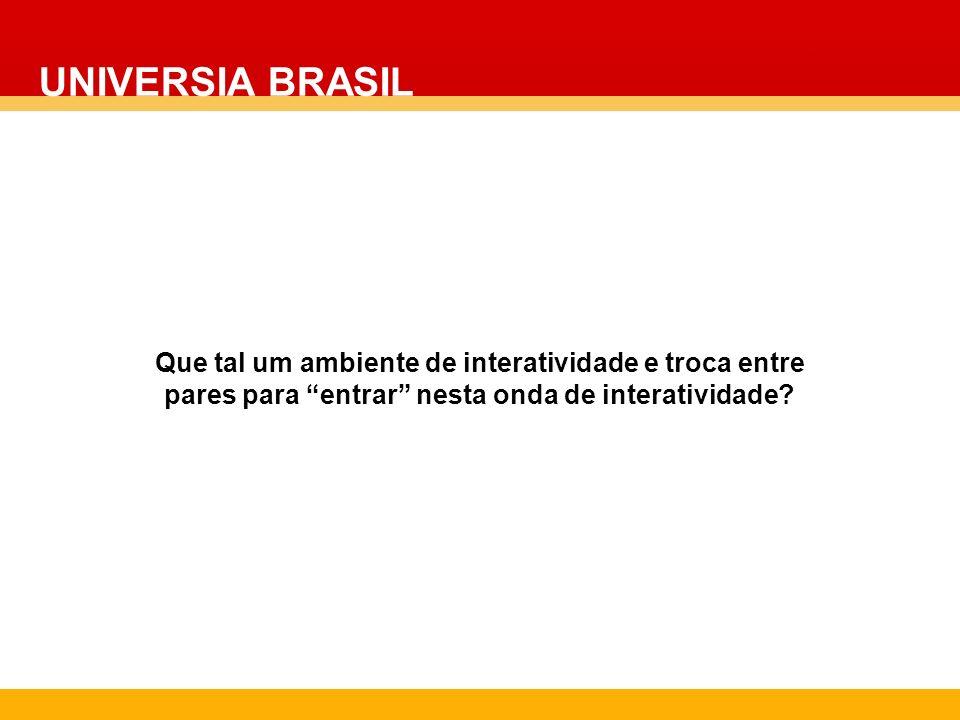 UNIVERSIA BRASIL Que tal um ambiente de interatividade e troca entre pares para entrar nesta onda de interatividade