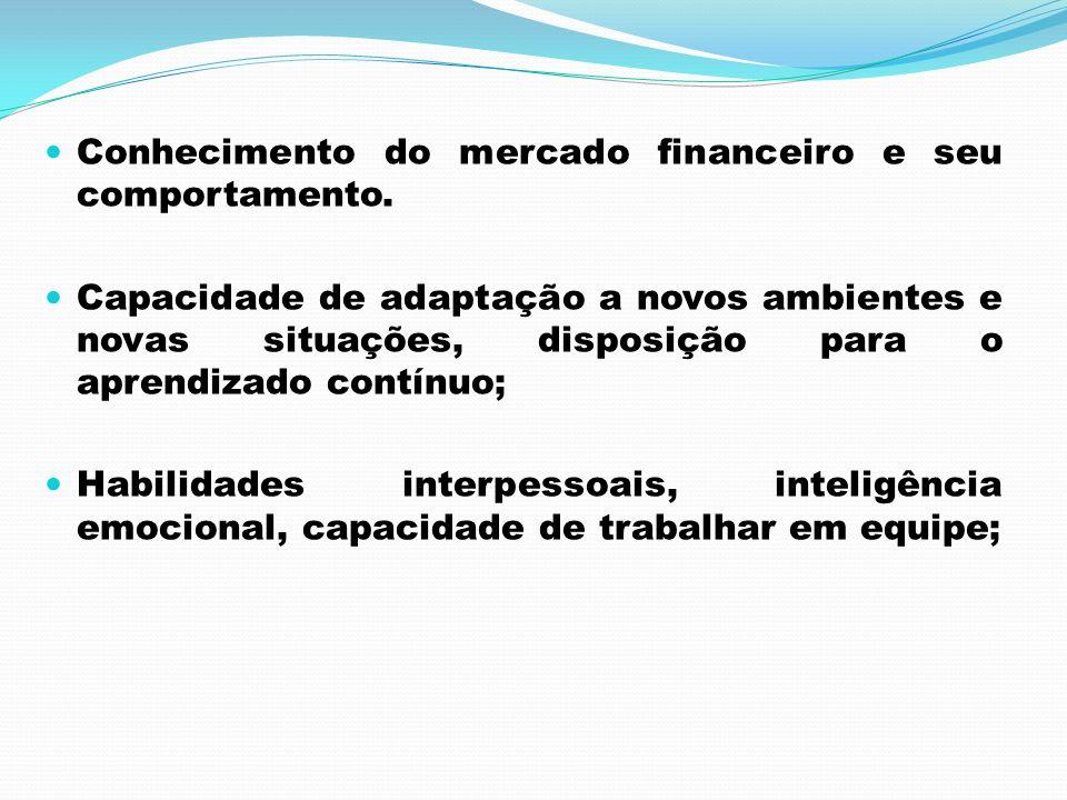 Conhecimento do mercado financeiro e seu comportamento.