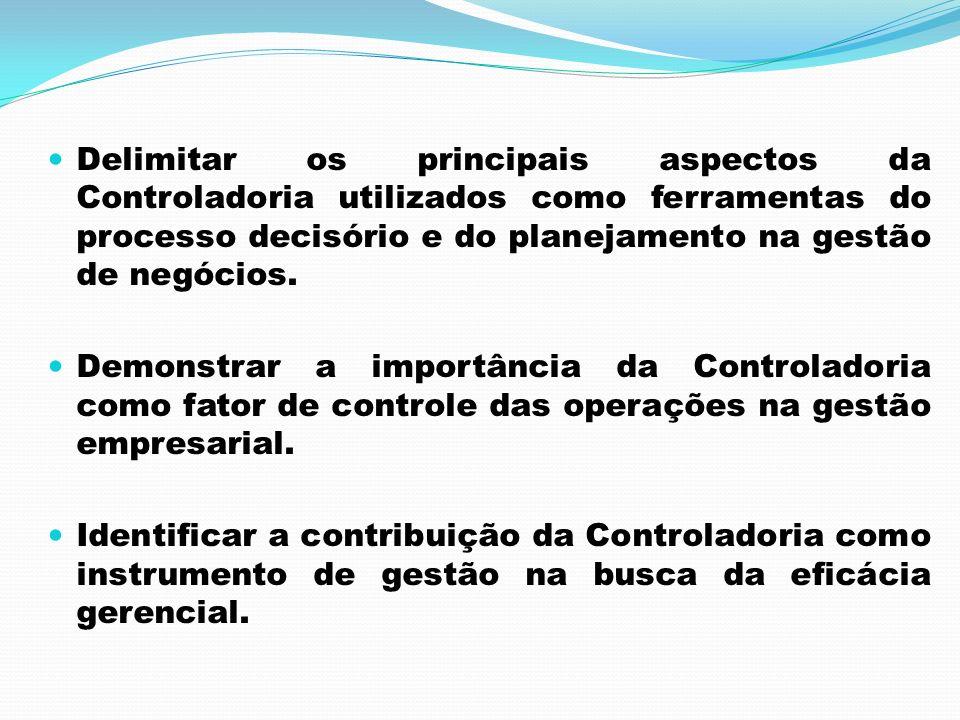 Delimitar os principais aspectos da Controladoria utilizados como ferramentas do processo decisório e do planejamento na gestão de negócios.