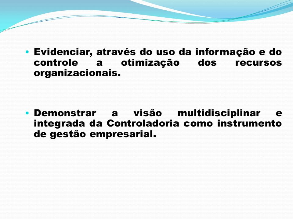 Evidenciar, através do uso da informação e do controle a otimização dos recursos organizacionais.