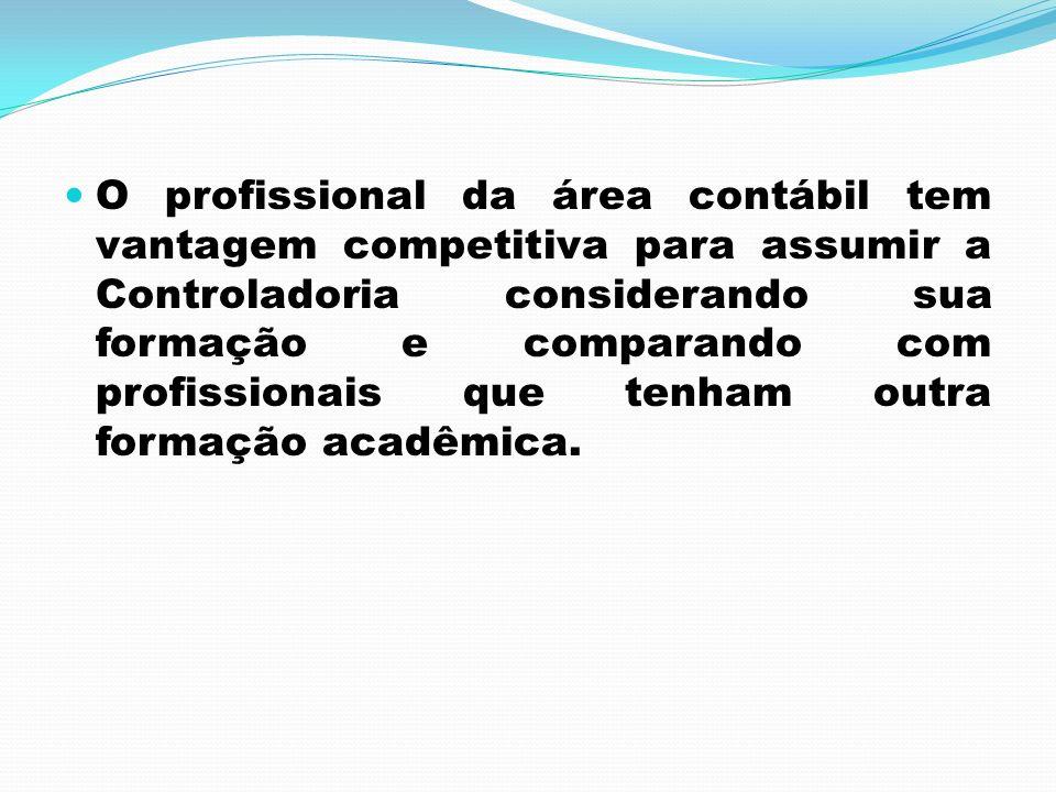 O profissional da área contábil tem vantagem competitiva para assumir a Controladoria considerando sua formação e comparando com profissionais que tenham outra formação acadêmica.