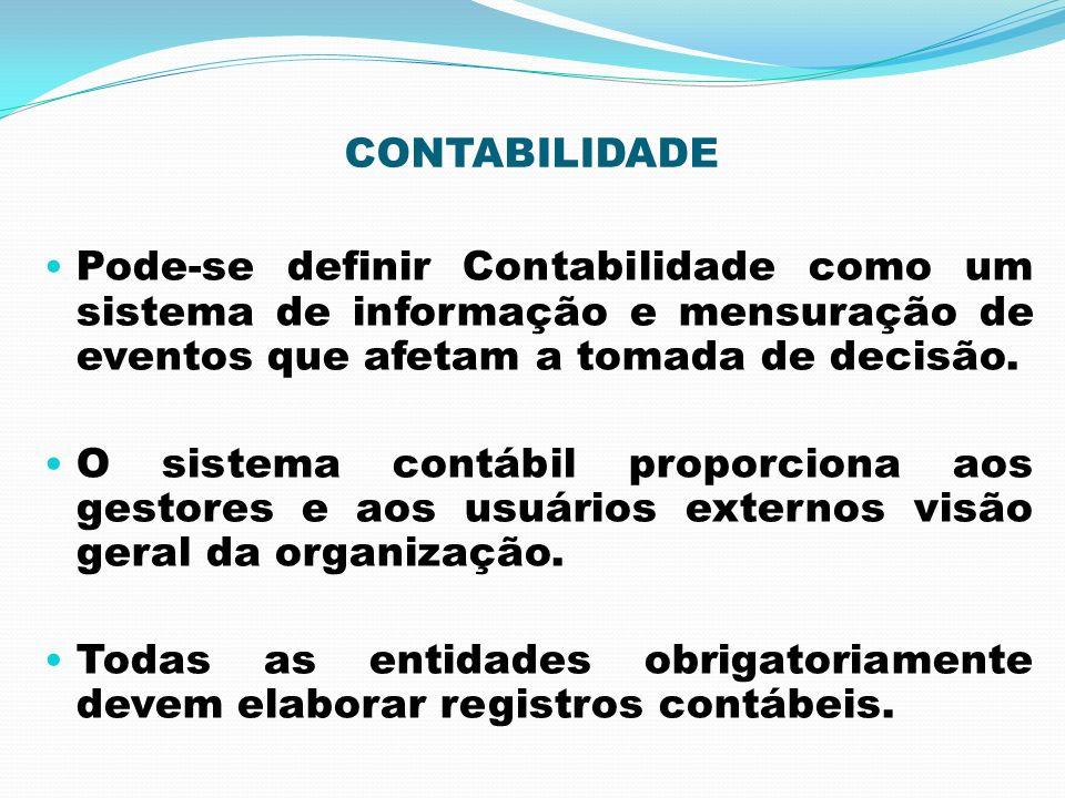 CONTABILIDADE Pode-se definir Contabilidade como um sistema de informação e mensuração de eventos que afetam a tomada de decisão.