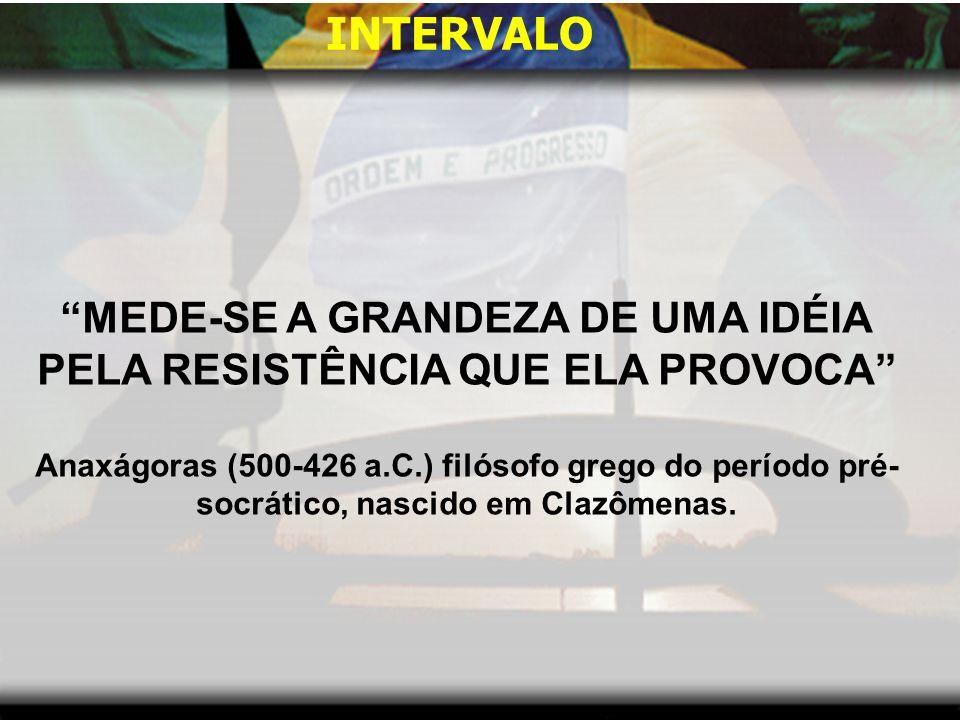 MEDE-SE A GRANDEZA DE UMA IDÉIA PELA RESISTÊNCIA QUE ELA PROVOCA