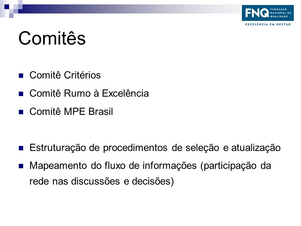 Comitês Comitê Critérios Comitê Rumo à Excelência Comitê MPE Brasil