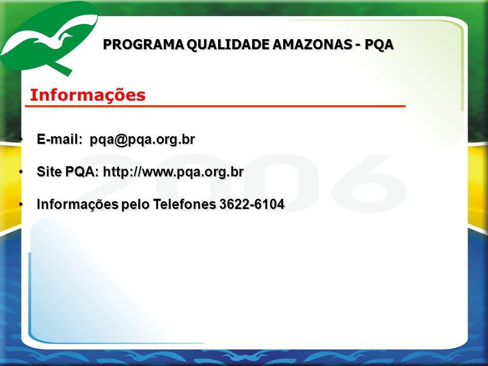 Informações PROGRAMA QUALIDADE AMAZONAS - PQA E-mail: pqa@pqa.org.br