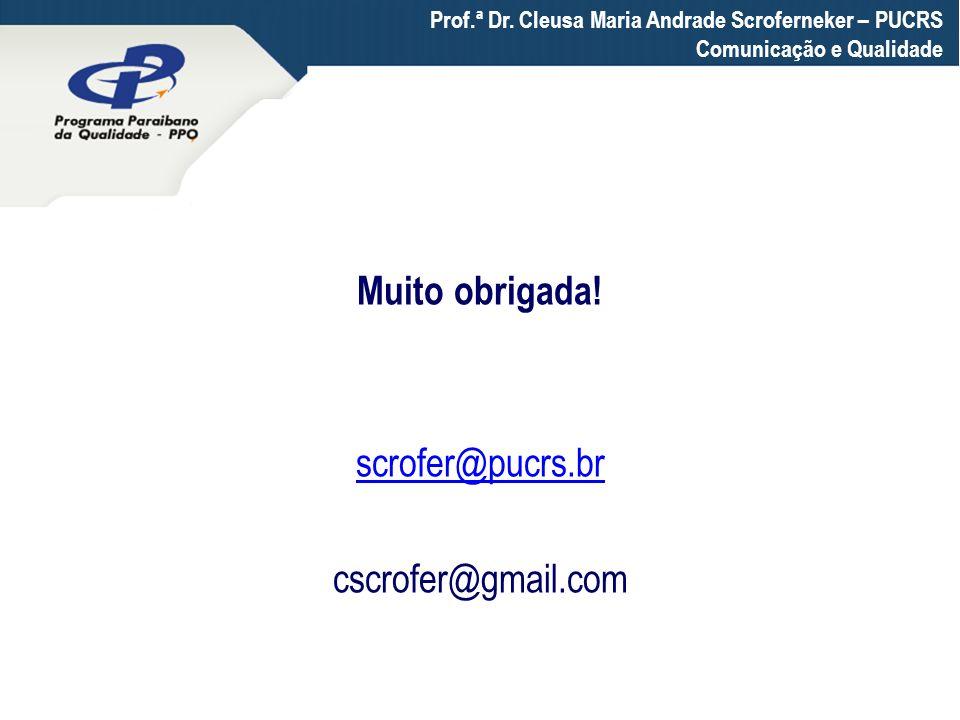 Muito obrigada! scrofer@pucrs.br cscrofer@gmail.com