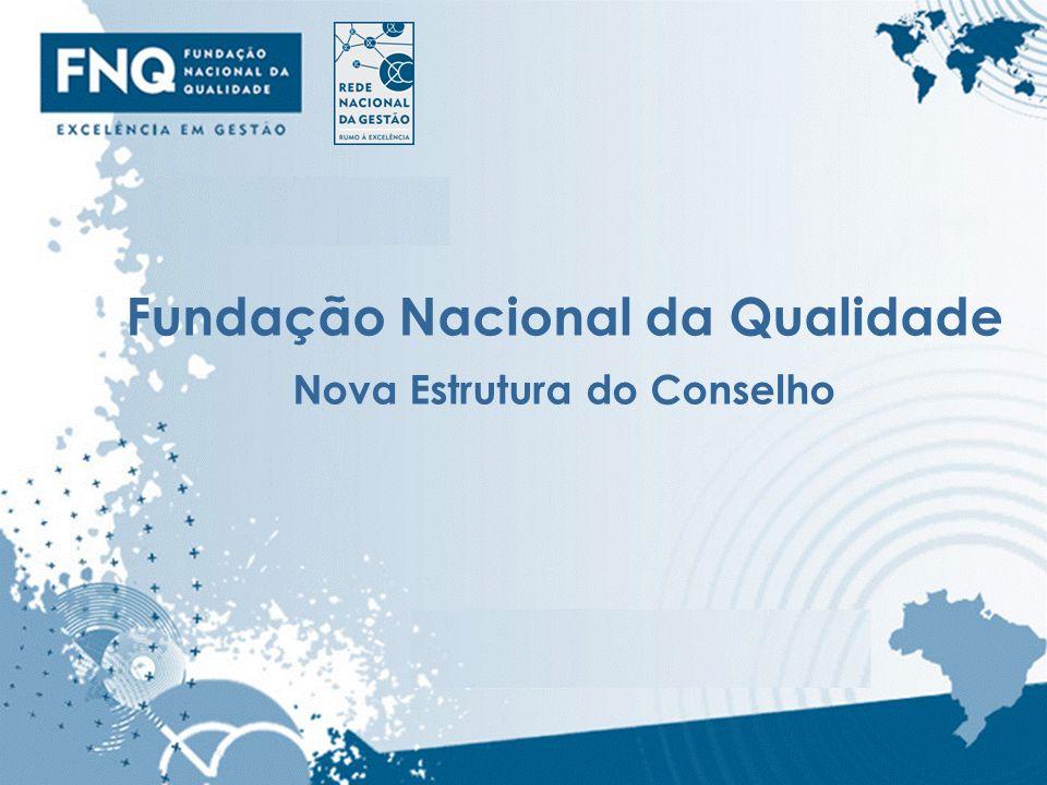 Fundação Nacional da Qualidade Nova Estrutura do Conselho
