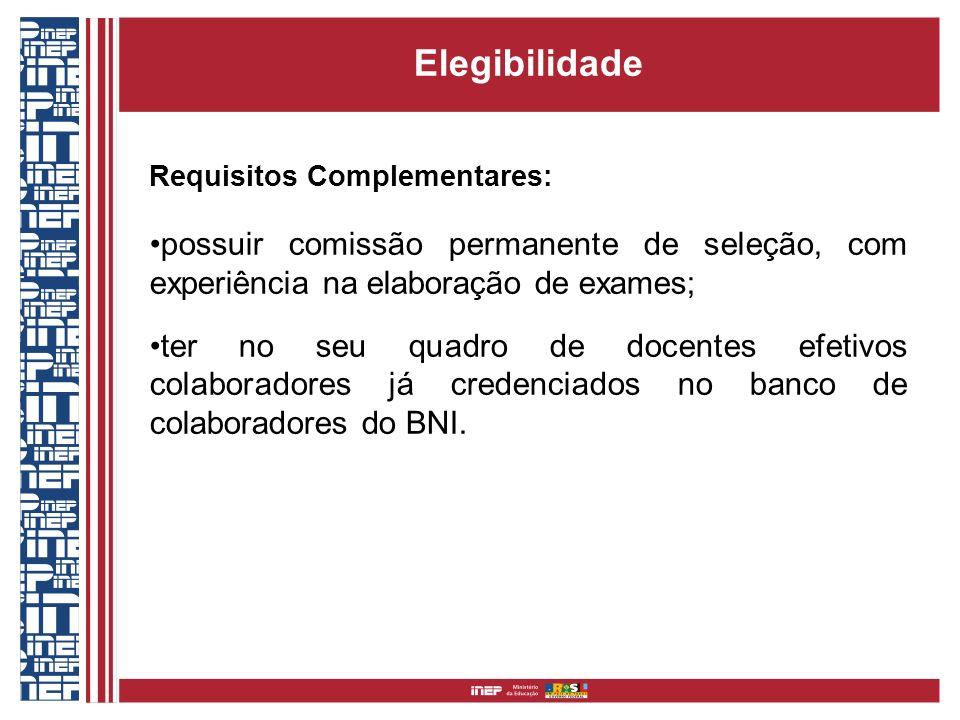 Elegibilidade Requisitos Complementares: possuir comissão permanente de seleção, com experiência na elaboração de exames;