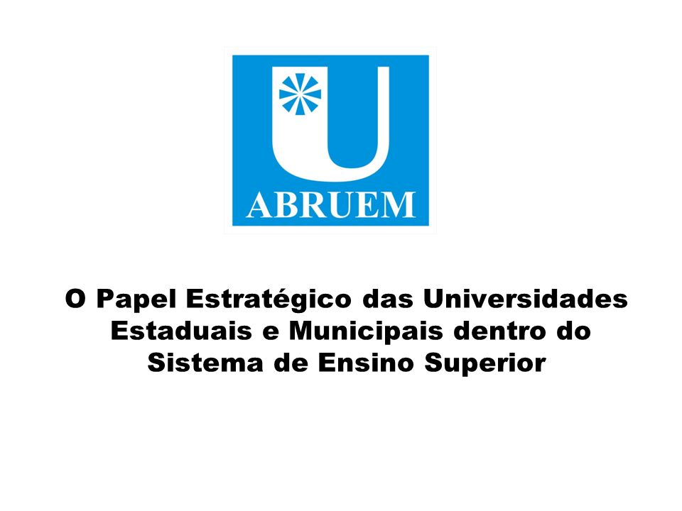 O Papel Estratégico das Universidades Estaduais e Municipais dentro do