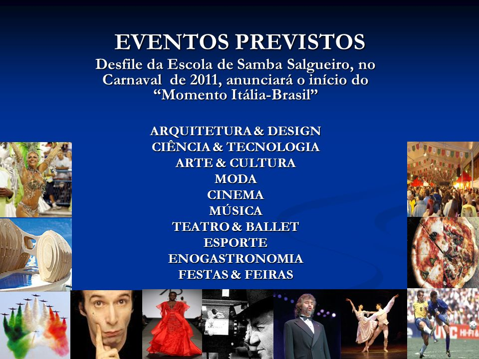 EVENTOS PREVISTOS Desfile da Escola de Samba Salgueiro, no Carnaval de 2011, anunciará o início do Momento Itália-Brasil